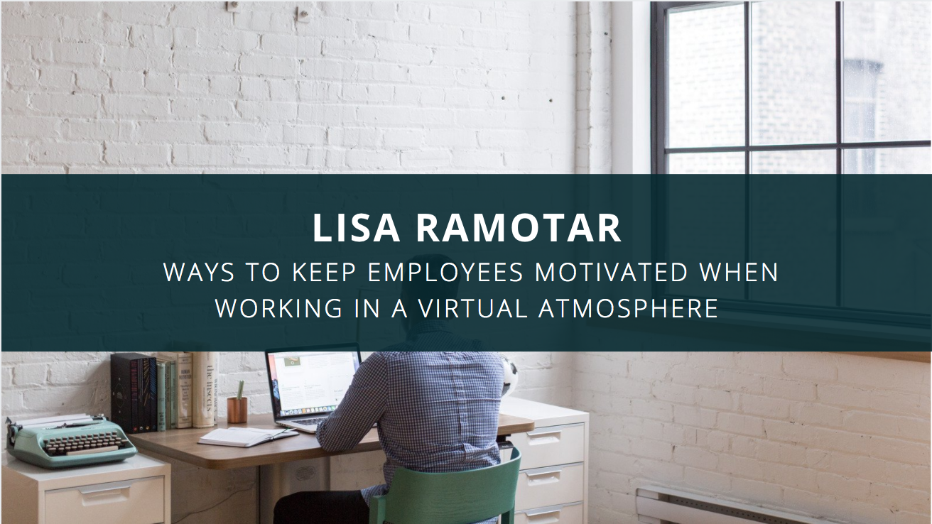 How to Motivate Employees in a Virtual Setting, According to Lisa Ramotar